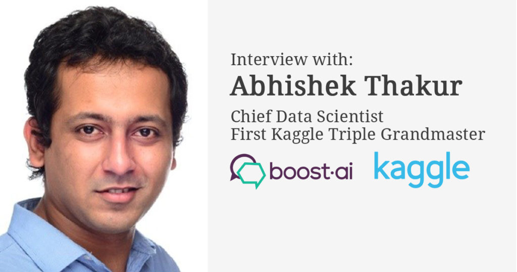 Interview with Abhishek Thakur, Chief Data Scientist at boost ai